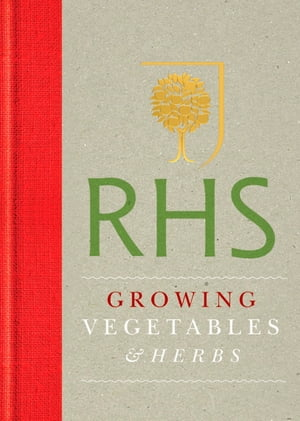 RHS Handbook: Growing Vegetables and Herbs Simple steps for success