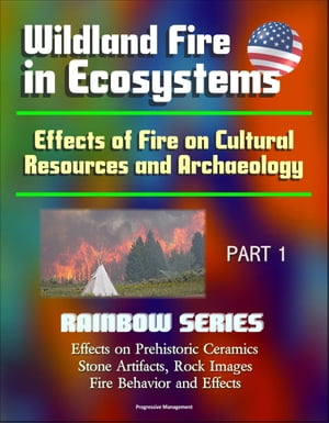 Wildland Fire in Ecosystems: Effects of Fire on Cultural Resources and Archaeology (Rainbow Series) Part 1 - Effects on Prehistoric Ceramics,  Stone Ar