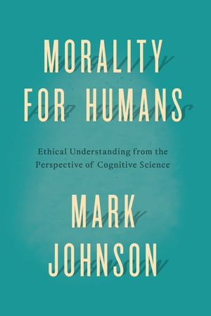 Morality for Humans Ethical Understanding from the Perspective of Cognitive Science