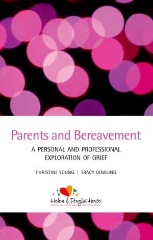 Parents and Bereavement: A Personal and Professional Exploration