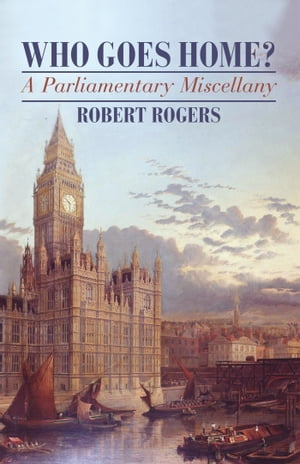 Who Goes Home A Parliamentary Miscellany