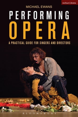 Performing Opera A Practical Guide for Singers and Directors