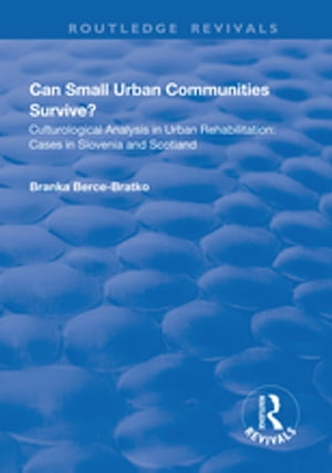 Can Small Urban Communities Survive?: Culturological Analysis in Urban Rehabilitation - Cases in Slovenia and Scotland