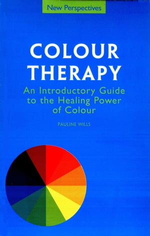 Colour Therapy An introductory Guide to the Healing Power of Colour