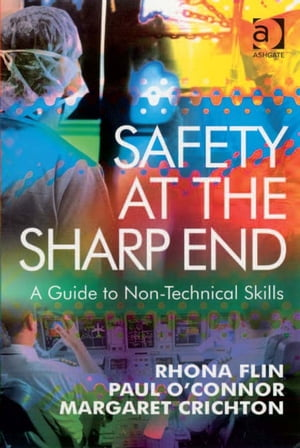 Safety at the Sharp End A Guide to Non-Technical Skills