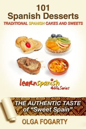 101 Spanish Desserts Recipes - Traditional Cakes and Sweets