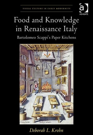Food and Knowledge in Renaissance Italy Bartolomeo Scappi's Paper Kitchens