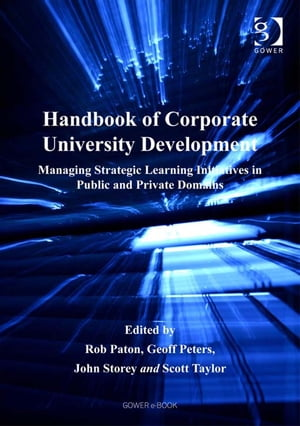 Handbook of Corporate University Development Managing Strategic Learning Initiatives in Public and Private Domains