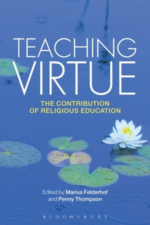 Teaching Virtue The Contribution of Religious Education