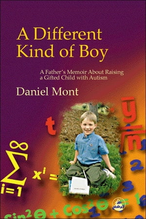 A Different Kind of Boy A Father's Memoir About Raising a Gifted Child with Autism
