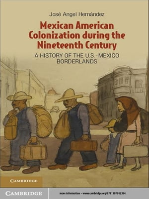 Mexican American Colonization during the Nineteenth Century A History of the U.S.-Mexico Borderlands