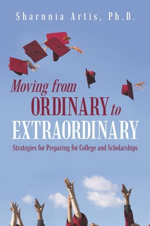 Moving from Ordinary to Extraordinary Strategies for Preparing for College and Scholarships
