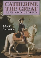 John T. Alexander - Catherine the Great: Life and Legend