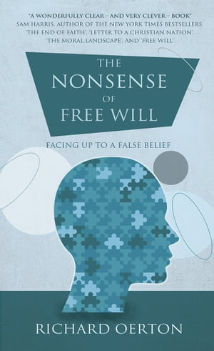 The Nonsense of Free Will: Facing up to a false belief Facing up to a false belief