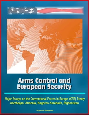 Arms Control and European Security: Major Essays on the Conventional Forces in Europe (CFE) Treaty,  Azerbaijan,  Armenia,  Nagorno-Karabakh,  Afghanistan