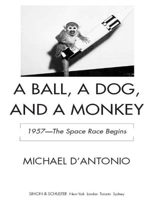 A Ball,  a Dog,  and a Monkey 1957 - The Space Race Begins