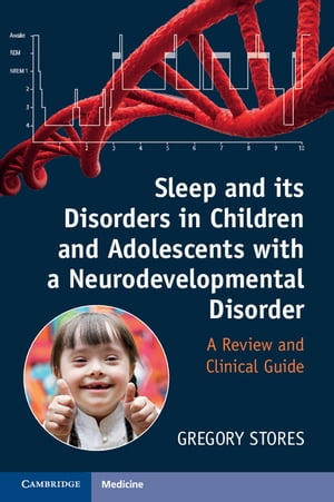 Sleep and its Disorders in Children and Adolescents with a Neurodevelopmental Disorder A Review and Clinical Guide