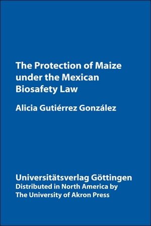 Protection of Maize Under the Mexican Biosafety Law: Protection of Maize Under the Mexican Biosafety Law