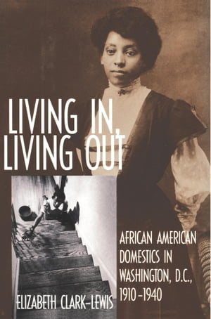 Living In,  Living Out African American Domestics in Washington,  D.C.,  1910-1940