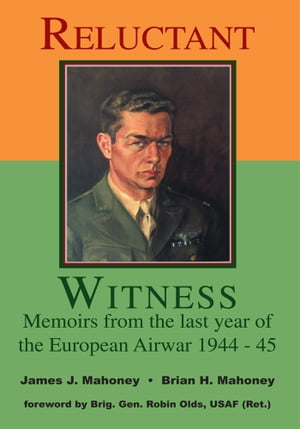 Reluctant Witness Memoirs from the Last Year of the European Air War 1944-45