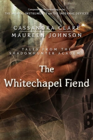 The Whitechapel Fiend Tales from the Shadowhunter Academy 3