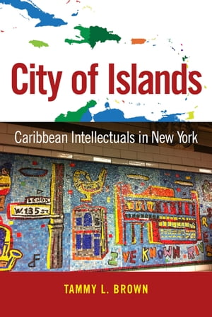 City of Islands Caribbean Intellectuals in New York