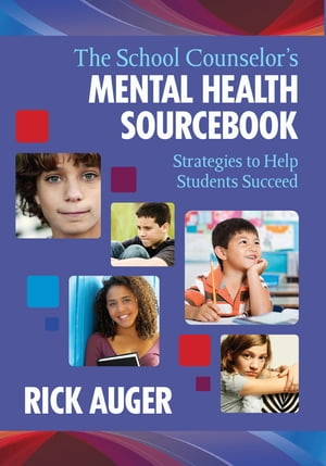The School Counselor's Mental Health Sourcebook Strategies to Help Students Succeed