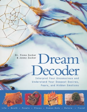 Dream Decoder Interpret Your Unconscious and Understand Your Deepest Desires,  Fears,  and Hidden Emotions
