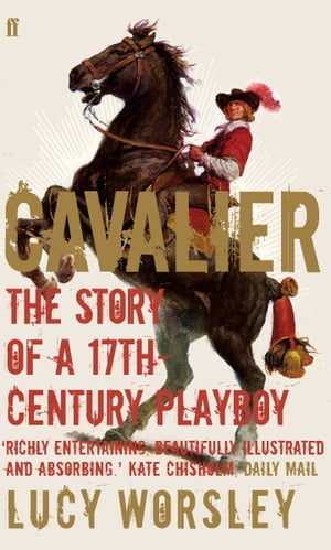Cavalier The Story Of A 17th Century Playboy