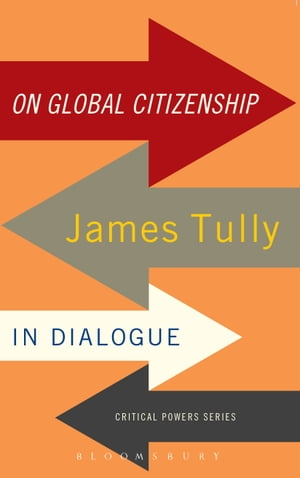On Global Citizenship James Tully in Dialogue