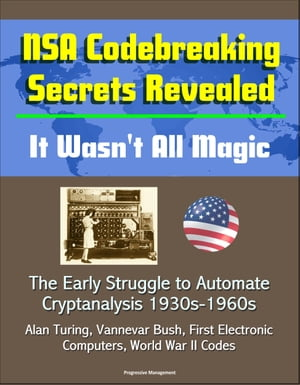 NSA Codebreaking Secrets Revealed: It Wasn't All Magic - The Early Struggle to Automate Cryptanalysis 1930s-1960s - Alan Turing,  Vannevar Bush,  First