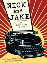 Tad Richards Jonathan Richards - Nick & Jake: An Epistolary Novel