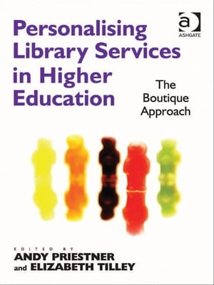 Personalising Library Services in Higher Education The Boutique Approach