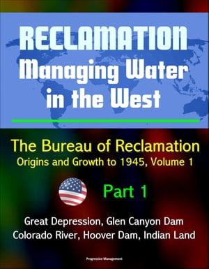 Reclamation: Managing Water in the West - The Bureau of Reclamation: Origins and Growth to 1945,  Volume 1 - Part 1 - Great Depression,  Glen Canyon Dam