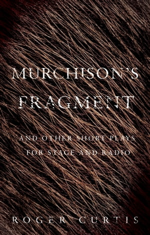 Murchison's Fragment and other short plays for stage and radio