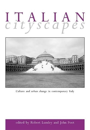 Italian Cityscapes: Culture and Urban Change in Italy from the 1950s to the Present