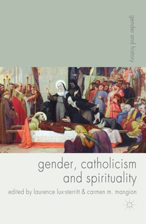 Gender,  Catholicism and Spirituality Women and the Roman Catholic Church in Britain and Europe,  1200-1900
