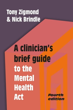 A Clinician's Brief Guide to the Mental Health Act (4th edn)