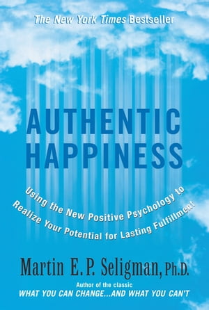 Authentic Happiness Using the New Positive Psychology to Realise your Potential for Lasting Fulfilment