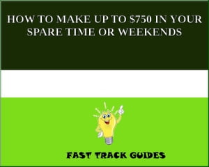 HOW TO MAKE UP TO $750 IN YOUR SPARE TIME OR WEEKENDS