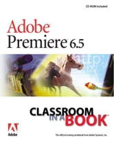 Creative Team Adobe Creative Team - Adobe Premiere 6.5 Classroom in a Book eBook