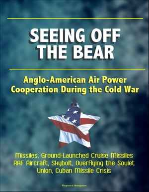 Seeing Off the Bear: Anglo-American Air Power Cooperation During the Cold War - Missiles,  Ground-Launched Cruise Missiles,  RAF Aircraft,  Skybolt,  Over