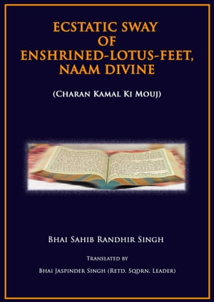 Ecstatic Sway Of Enshrined-Lotus-Feet,  Naam Divine Charan Kamal Ki Mouj