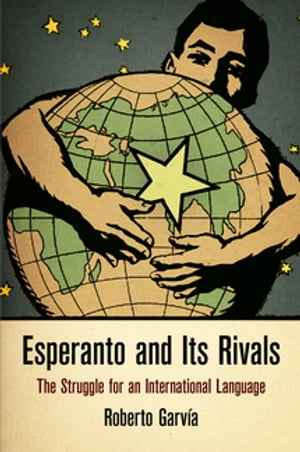 Esperanto and Its Rivals The Struggle for an International Language