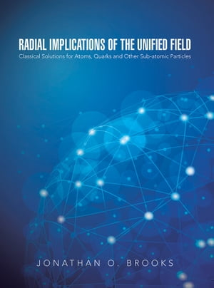 Radial Implications of the Unified Field Classical Solutions for Atoms,  Quarks and Other Sub-atomic Particles