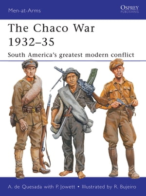 The Chaco War 1932?35 South America?s greatest modern conflict