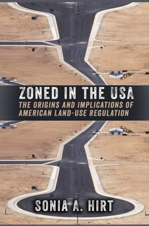 Zoned in the USA The Origins and Implications of American Land-Use Regulation