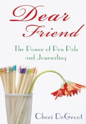 Dear Friend The Power of Pen Pals and Journaling