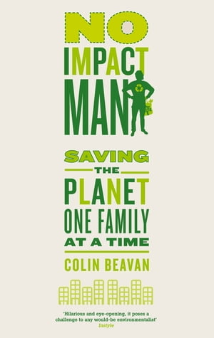 No Impact Man Saving the planet one family at a time