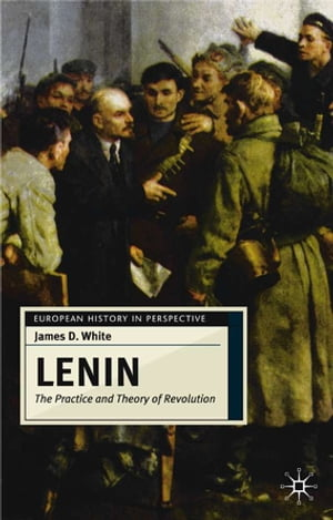 Lenin The Practice and Theory of Revolution